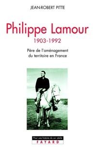 Jean-Robert Pitte - Philippe Lamour - Père de l'aménagement du territoire en France (1903-1992).
