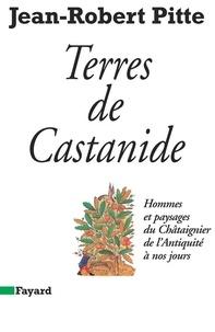 Jean-Robert Pitte - Terres de Castanide - Hommes et paysages du Châtaignier de l'Antiquité à nos jours.