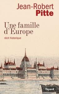 Jean-Robert Pitte - Une famille d'Europe - Récit historique.