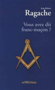 Jean-Robert Ragache - Vous avez dit franc-maçon ?.