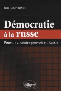 Jean-Robert Raviot - Démocratie à la russe - Pouvoir et contre-pouvoir en Russie.