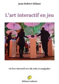 Jean-Robert Sedano - L'art interactif en jeu.
