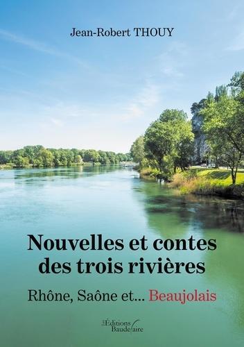 Nouvelles et contes des trois rivières. Rhône Saône et... Beaujolais