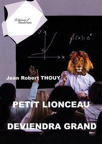 Jean-Robert Thouy - Petit lionceau deviendra grand.