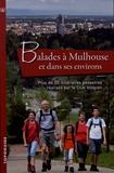 Jean-Robert Zimmermann et André Doll - Balades à Mulhouse et dans ses environs - Plus de 30 itinéraires pédestres réalisés par le Club Vosgien.