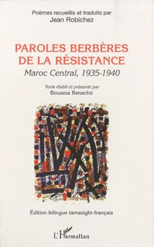 Jean Robichez - Paroles berbères de la résistance - Maroc central, 1935-1940, édition bilingue tamazight-français.