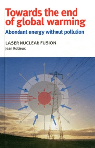 Jean Robieux - Towards the end of global warming - Laser nuclear fusion.