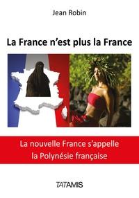 Jean Robin - La France n'est plus la France - La nouvelle France s'appelle la Polynésie française.