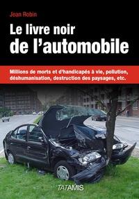 Jean Robin - Le livre noir de l'automobile - Millions de morts et d'handicapés à vie, pollution, déshumanisation, destruction des paysages, etc..