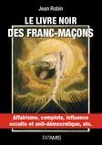 Jean Robin - Le livre noir des francs-maçons - Affairisme, complots, influence occulte et anti-démocratique, etc..