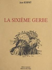 Jean Robinet et Jean Morette - La sixième gerbe.