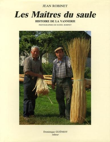 Jean Robinet - Les Maîtres du saule - Histoire de la vannerie.