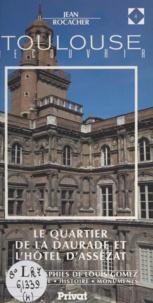 Jean Rocacher et Louis Gomez - Découvrir Toulouse (4) - Le quartier de la Daurade et l'hôtel d'Assézat : archéologie, histoire, monuments.