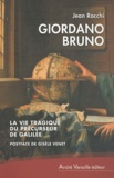Jean Rocchi - Giordano Bruno, la vie tragique du précurseur de Galilée - Suivi de Giordano Bruno, contemporain de ses contemporains.