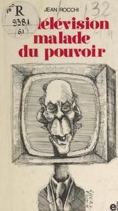 Jean Rocchi - La télévision malade du pouvoir.