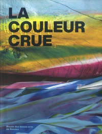 Jean-Roch Bouiller et Sophie Kaplan - La couleur crue.