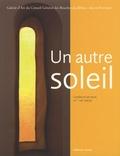 Jean-Roch Bouiller et Agnès Barruol - Un autre soleil - Lumière et art sacré, XVe-XXIe siècle.
