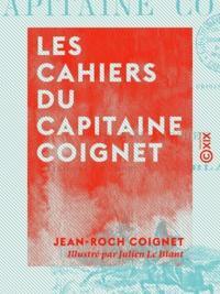 Jean-Roch Coignet et Julien le Blant - Les Cahiers du capitaine Coignet - 1776-1850.