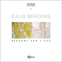 Jean Roche et Lison Caillou - Eaux miroirs - Regards sur l'eau.