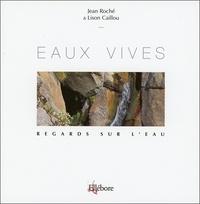 Jean Roche et Lison Caillou - Eaux vives - Regards sur l'eau.