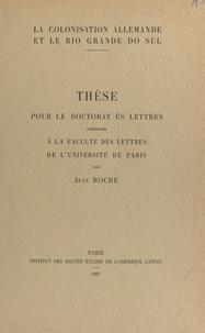 Jean Roche et René POIRIER - La colonisation allemande et le Rio Grande do Sul - Thèse pour le Doctorat ès lettres présentée à la Faculté des lettres de l'Université de Paris.