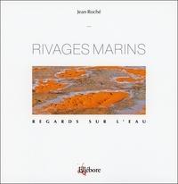 Jean Roche - Rivages marins - Regards sur l'eau.