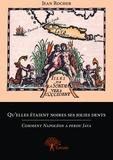 Jean Rocher - Qu'elles étaient noires ses jolies dents - Comment Napoléon a perdu Java.