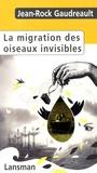 Jean-Rock Gaudreault - La migration des oiseaux invisibles.