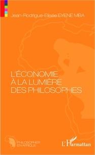 Jean-Rodrigue-Elisée Eyene Mba - L'économie à la lumière des philosophes - Essai de philosophie économique sur les Anciens et les Modernes.
