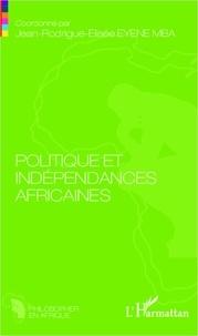 Jean-Rodrigue-Elisée Eyene Mba - Politique et indépendances africaines.
