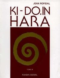 Jean Rofidal - Ki do in hara - Tome 3.