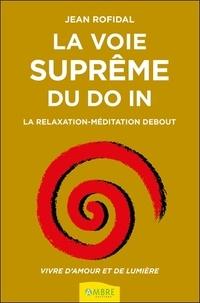 Jean Rofidal - La voie suprême du Do-In, la relaxation-méditation debout - Vivre d'amour et de lumière.