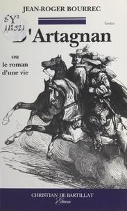 Jean-Roger Bourrec - D'Artagnan - Ou Le roman d'une vie.