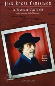 Jean-Roger Caussimon - Le vagabond d'automne - Poèmes, chansons et théâtre. 1 CD audio