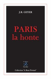 Jean-Roger Geyer - Paris la honte.