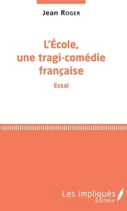 Jean Roger - L'école, une tragi-comédie française.