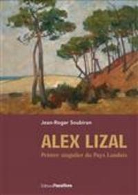 Jean-Roger Soubiran - Alex Lizal, peintre singulier du pays landais.