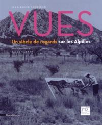 Jean-Roger Soubiran - Vues - Un siècle de regards sur les Alpilles.