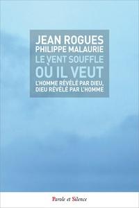 Jean Rogues et Philippe Malaurie - Le vent souffle où il veut - L'homme révélé par Dieu, Dieu révélé par l'homme.