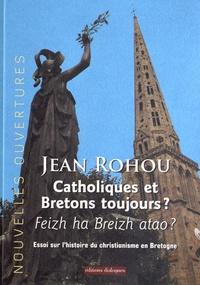 Jean Rohou - Catholiques et Bretons toujours ? - Essai sur l'histoire du christianisme en Bretagne.