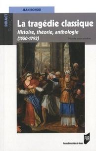 Jean Rohou - La tragédie classique (1550-1793) - Histoire, théorie, anthologie.