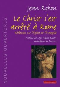 Jean Rohou - Le Christ s'est arrêté à Rome - Réflexion sur l'Eglise et l'Evangile.