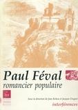 Jean Rohou et Jacques Dugast - PAUL FEVAL ROMANCIER POPULAIRE.