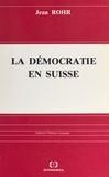Jean Rohr - La démocratie en Suisse.