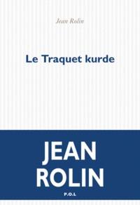 Jean Rolin - Le traquet kurde.