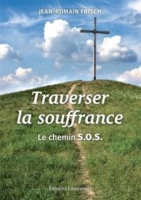 Traverser la souffrance - Le chemin S.O.S. Souffrir - Offrir - Soffrir.pdf