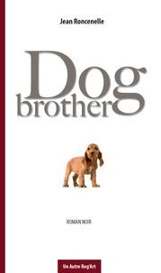 Jean Roncenelle - Dog brother - Roman noir.