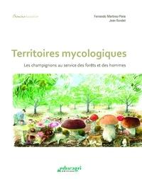 Jean Rondet et Fernando Martinez-Peña - Territoires mycologiques - Les champignons au service des forêts et des hommes.
