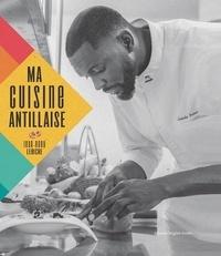 Jean-Rony Leriche - Ma cuisine antillaise.