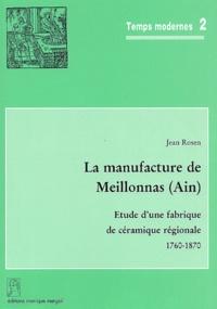 Jean Rosen - La manufacture de Meillonnas (Ain) - Etude d'une fabrique de céramique régionale, 1760-1870.